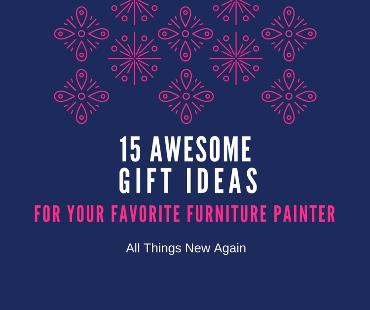 15 Awesome Gift Ideas for Your Favorite Furniture Painter