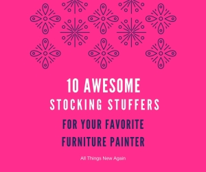 10 Awesome Stocking Stuffers for Your Favorite Furniture Painter